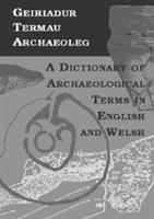 Geiriadur Termau Archaeoleg/dictionary Of Archaeological Terms