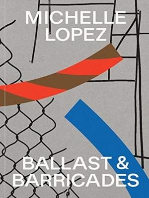 Michelle Lopez: Ballast & Barricades