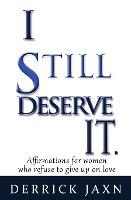 I Still Deserve It.