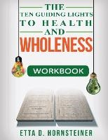 Ten Guiding Lights To Health And Wholeness Workbook