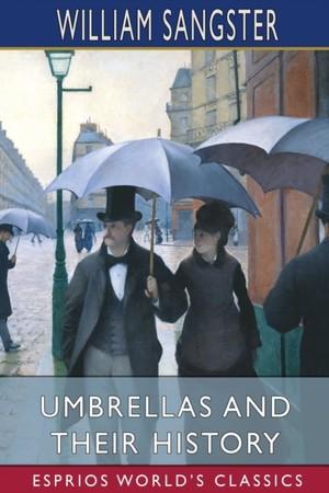 Umbrellas and Their History (Esprios Classics)