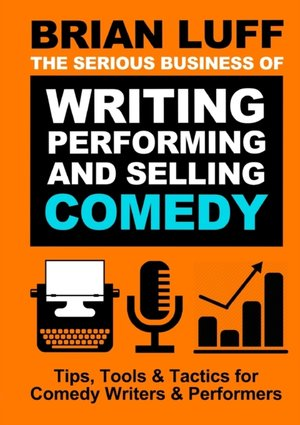 The Serious Business Of Writing, Performing & Selling Comedy