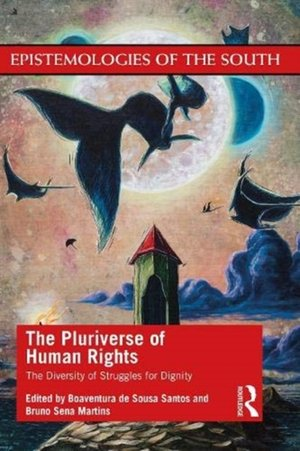 The Pluriverse of Human Rights: The Diversity of Struggles for Dignity