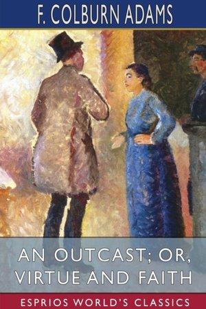 An Outcast; Or, Virtue And Faith (esprios Classics)