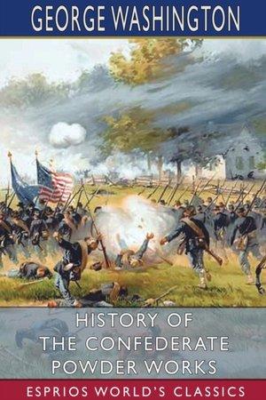 History Of The Confederate Powder Works (esprios Classics)