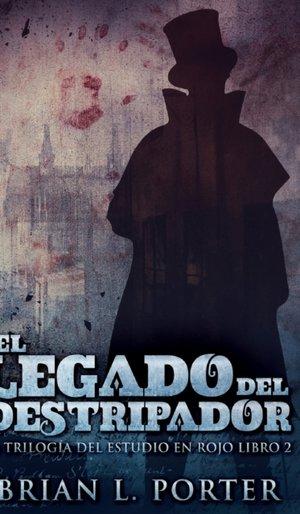 El Legado Del Destripador (la Trilogia Del Estudio En Rojo N Degrees 2)