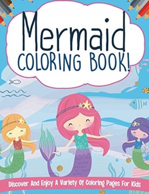 Mermaid Coloring Book! Discover And Enjoy A Variety Of Coloring Pages For Kids