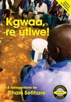 Kgwaa, Re Utlwe! (setswana)