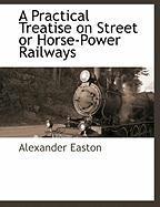 Practical Treatise On Street Or Horse-power Railways