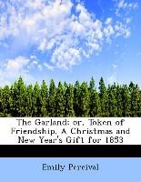 Garland; Or, Token Of Friendship. A Christmas And New Year's Gift For 1853