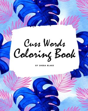 Cuss Words Coloring Book For Adults (8x10 Coloring Book / Activity Book)