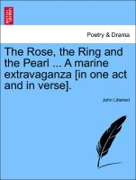 Rose, The Ring And The Pearl ... A Marine Extravaganza [in One Act And In Verse].