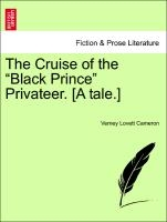 """Cruise Of The """"black Prince"""" Privateer. [a Tale.]"""