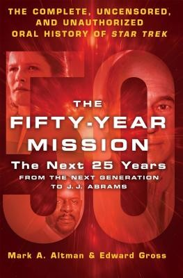 The Fifty-year Mission: The Next 25 Years:from The Next Generation To J. J. Abrams