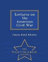 Lectures On The American Civil War - War College Series