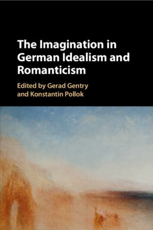 The Imagination In German Idealism And Romanticism