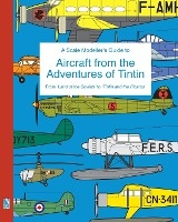 Scale Modeller's Guide To Aircraft From The Adventures Of Tintin