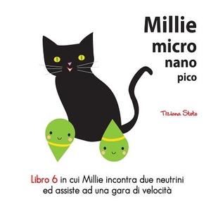 Millie Micro Nano Pico Libro 6 In Cui Millie Incontra Due Neutrini Ed Assiste Ad Una Gara Di Velocita