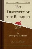 Lemmon, G: Discovery of the Building (Classic Reprint)