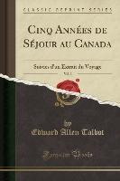 Talbot, E: Cinq Années de Séjour au Canada, Vol. 3