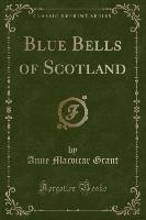 Grant, A: Blue Bells of Scotland (Classic Reprint)