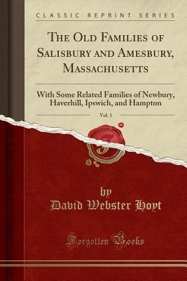The Old Families of Salisbury and Amesbury, Massachusetts, Vol. 1