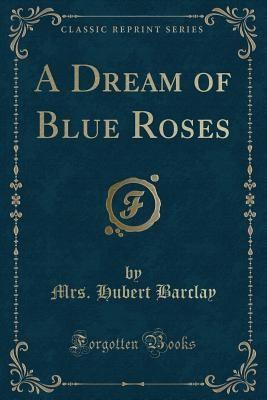 A Dream of Blue Roses (Classic Reprint)