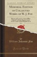 Fox, W: Memorial Edition of Collected Works of W. J. Fox, Vo