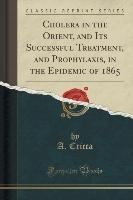 Cricca, A: Cholera in the Orient, and Its Successful Treatme