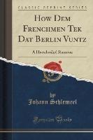 Schlemeel, J: How Dem Frenchmen Tek Dat Berlin Vuntz