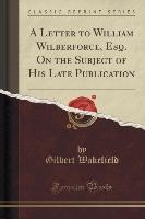 Wakefield, G: Letter to William Wilberforce, Esq. On the Sub