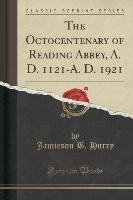 Hurry, J: Octocentenary of Reading Abbey, A. D. 1121-A. D. 1