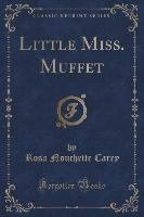 Carey, R: Little Miss. Muffet (Classic Reprint)