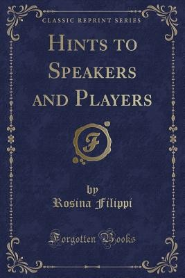 Hints to Speakers and Players (Classic Reprint)