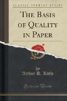 Little, A: Basis of Quality in Paper (Classic Reprint)