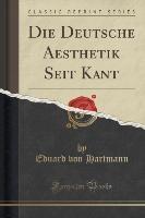 Hartmann, E: Deutsche Aesthetik Seit Kant (Classic Reprint)