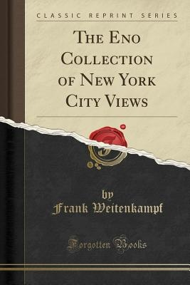 The Eno Collection of New York City Views (Classic Reprint)