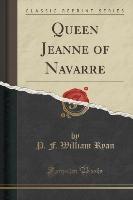 Ryan, P: Queen Jeanne of Navarre (Classic Reprint)
