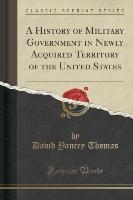 Thomas, D: History of Military Government in Newly Acquired
