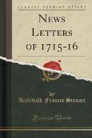 Steuart, A: News Letters of 1715-16 (Classic Reprint)