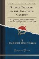 Alcock, N: Science Progress in the Twentieth Century, Vol. 2