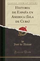 Alcázar, J: Historia de España en America (Isla de Cuba) (Cl