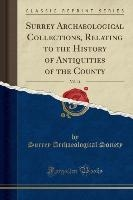 Society, S: Surrey Archaeological Collections, Relating to t