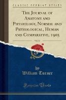 The Journal of Anatomy and Physiology, Normal and Pathological, Human and Comparative, 1905, Vol. 39 (Classic Reprint)