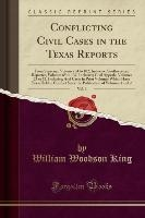 King, W: Conflicting Civil Cases in the Texas Reports, Vol.
