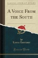 Lorrimer, L: Voice From the South (Classic Reprint)