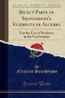 Saunderson, N: Select Parts of Saunderson's Elements of Alge