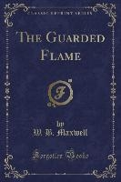 Maxwell, W: Guarded Flame (Classic Reprint)