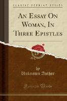 Author, U: Essay On Woman, In Three Epistles (Classic Reprin