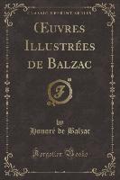 Balzac, H: OEuvres Illustrées de Balzac (Classic Reprint)